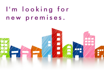 I'm looking for new premises.